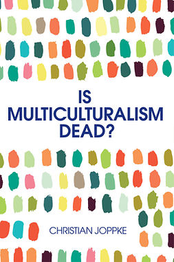Joppke, Christian - Is Multiculturalism Dead?: Crisis and Persistence in the Constitutional State, ebook