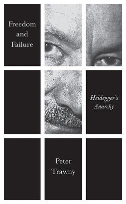 Trawny, Peter - Freedom to Fail: Heidegger's Anarchy, ebook