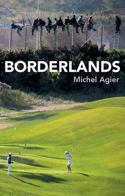 Agier, Michel - Borderlands: Towards an Anthropology of the Cosmopolitan Condition, e-bok