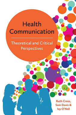 Cross, Ruth - Health Communication: Theoretical and Critical Perspectives, ebook