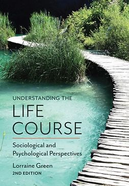 Green, Lorraine - Understanding the Life Course: Sociological and Psychological Perspectives, e-kirja