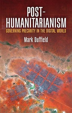 Duffield, Mark - Post-Humanitarianism: Governing Precarity in the Digital World, ebook