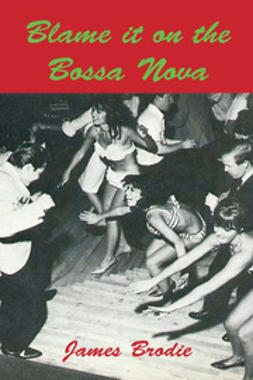 Brodie, James - Blame It On The Bossa Nova, ebook