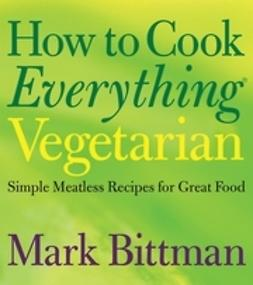Bittman, Mark - How to Cook Everything Vegetarian: Simple Meatless Recipes for Great Food, ebook