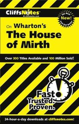 Walker, Bruce Edward - CliffsNotes<sup><small>TM</small></sup> on Wharton's The House of Mirth, ebook