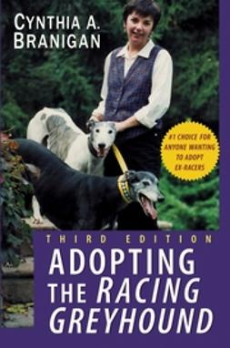 Branigan, Cynthia A. - Adopting the Racing Greyhound, ebook