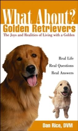 Rice, Daniel - What About Golden Retrievers: The Joy and Realities of Living with a Golden, e-kirja