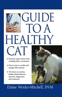 Wexler-Mitchell, Elaine - Guide to a Healthy Cat, e-bok