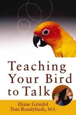Grindol, Diane - Teaching Your Bird to Talk, ebook