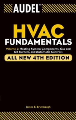 Brumbaugh, James E. - Audel HVAC Fundamentals: Volume 2: Heating System Components, Gas and Oil Burners, and Automatic Controls, ebook