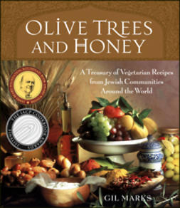 Marks, Gil - Olive Trees and Honey: A Treasury of Vegetarian Recipes from Jewish Communities Around the World, e-kirja