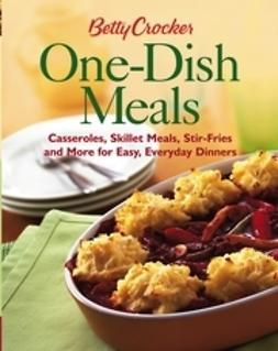 UNKNOWN - Betty Crocker One-Dish Meals: Casseroles, Skillet Meals, Stir-Fries and More for Easy, Everyday Dinners, ebook