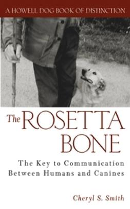 Smith, Cheryl S. - The Rosetta Bone: The Key to Communication Between Humans and Canines, ebook