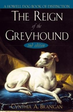 Branigan, Cynthia A. - The Reign of the Greyhound, ebook