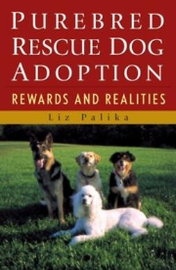 Palika, Liz - Purebred Rescue Dog Adoption: Rewards and Realities, ebook