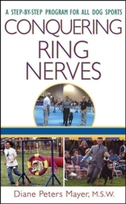 Mayer, Diane Peters - Conquering Ring Nerves: A Step-by-Step Program for All Dog Sports, ebook