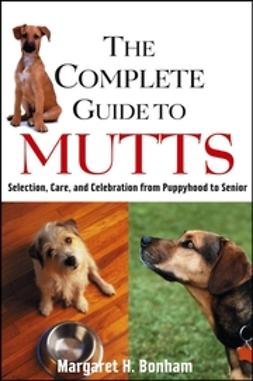 Bonham, Margaret H. - The Complete Guide to Mutts: Selection, Care and Celebration from Puppyhood to Senior, ebook