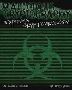 Young, Adam - Malicious Cryptography: Exposing Cryptovirology, ebook