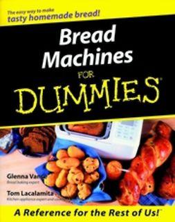 Vance, Glenna - Bread Machines For Dummies<sup>®</sup>, ebook