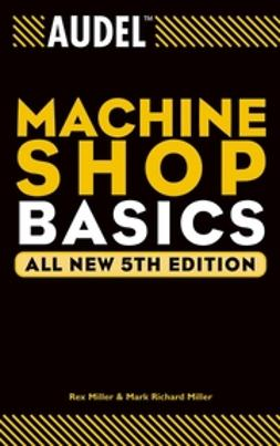Miller, Mark Richard - Audel Machine Shop Basics, ebook