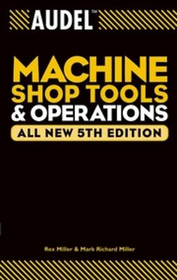 Miller, Mark Richard - AudelMachine Shop Tools and Operations, ebook