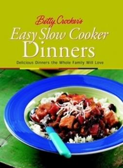 - Betty Crocker's Easy Slow Cooker Dinners: Delicious Dinners the Whole Family Will Love, e-kirja