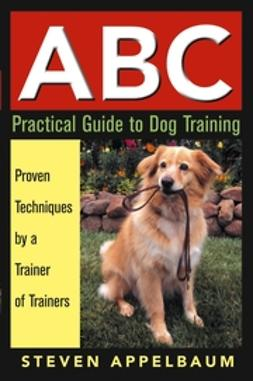 Appelbaum, Steven - ABC Practical Guide to Dog Training, ebook
