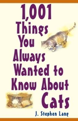 Lang, J. Stephen - 1,001 Things You Always Wanted To Know About Cats, e-bok