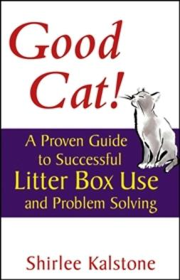 Kalstone, Shirlee - Good Cat!: A Proven Guide to Successful Litter Box Use and Problem Solving, ebook