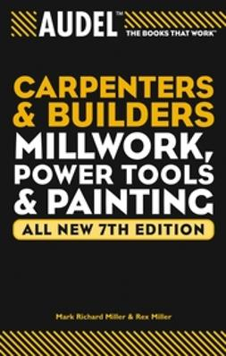 Miller, Mark Richard - AudelCarpenter's and Builder's Millwork, Power Tools, and Painting, ebook