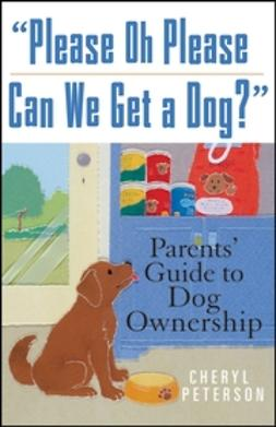 "Peterson, Cheryl - ""Please, Oh Please Can We Get A Dog"": Parents' Guide to Dog Ownership, e-bok"