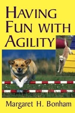 Bonham, Margaret H. - Having Fun With Agility, e-kirja