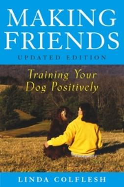 Colflesh, Linda - Making Friends: Training Your Dog Positively, ebook