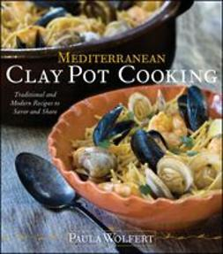 Wolfert, Paula - Mediterranean Clay Pot Cooking: Traditional and Modern Recipes to Savor and Share, e-kirja