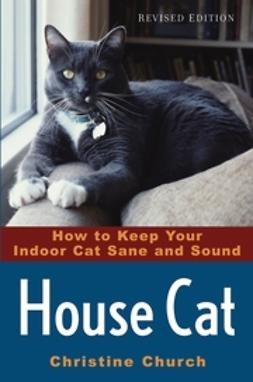 Church, Christine - House Cat: How to Keep Your Indoor Cat Sane and Sound, e-bok