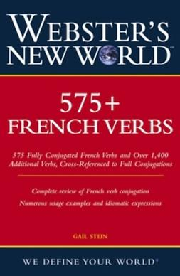 Stein, Gail - Webster's New World 575+ French Verbs, e-kirja