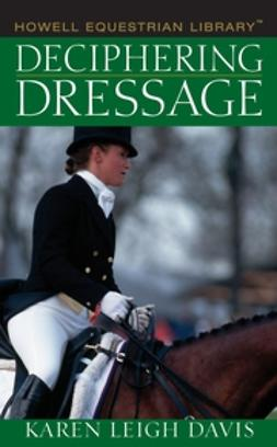 Davis, Karen L. - Deciphering Dressage, ebook