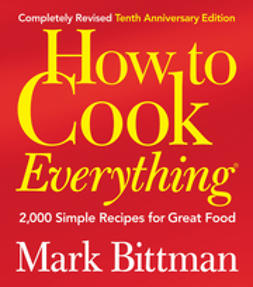Bittman, Mark - How to Cook Everything: 2,000 Simple Recipes for Great Food, ebook