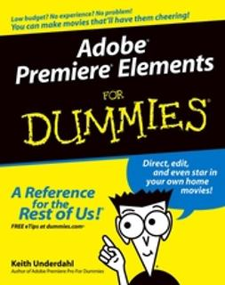 Underdahl, Keith - Adobe Premiere Elements For Dummies, ebook