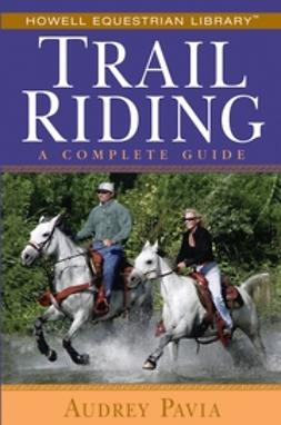 Pavia, Audrey - Trail Riding: A Complete Guide, e-bok
