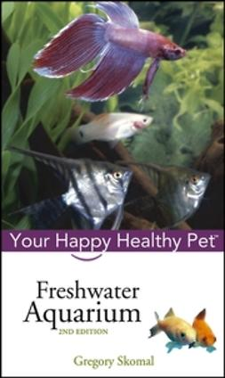 Skomal, Gregory - Freshwater Aquarium: Your Happy Healthy Pet, ebook
