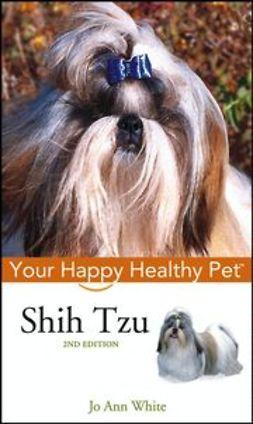 White, Jo Ann - Shih Tzu: Your Happy Healthy Pet, ebook