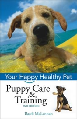 McLennan, Bardi - Puppy Care & Training: Your Happy Healthy Pet, ebook