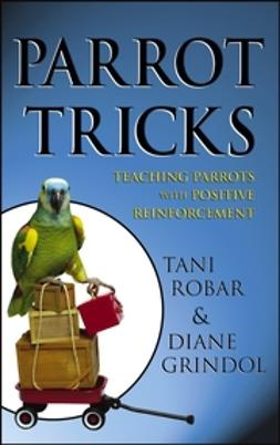 Grindol, Diane - Parrot Tricks: Teaching Parrots with Positive Reinforcement, ebook