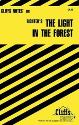 Snodgrass, Mary Ellen - CliffsNotes<sup>TM</sup> on Richter's The Light in The Forest, ebook