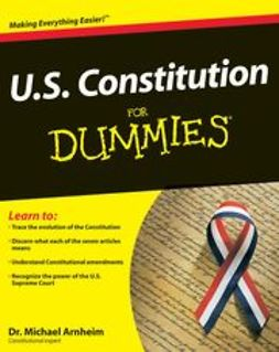 Arnheim, Michael - U.S. Constitution For Dummies<sup>&#174;</sup>, e-kirja