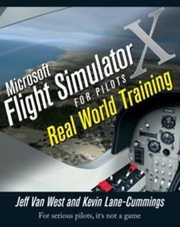 West, Jeff Van - Microsoft Flight Simulator X For Pilots: Real World Training, ebook