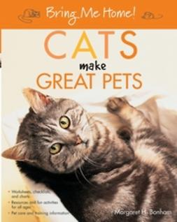 Bonham, Margaret H. - Bring Me Home! Cats Make Great Pets, ebook