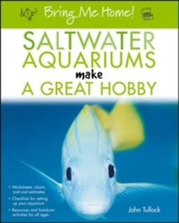 Tullock, John H. - Bring Me Home! Saltwater Aquariums Make a Great Hobby, e-kirja