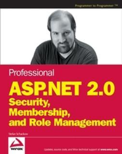 Schackow, Stefan - Professional ASP.NET 2.0 Security, Membership, and Role Management, e-kirja
